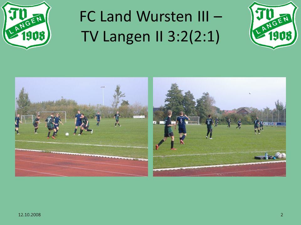 12.10.20083 FC Land Wursten III – TV Langen II 3:2(2:1)