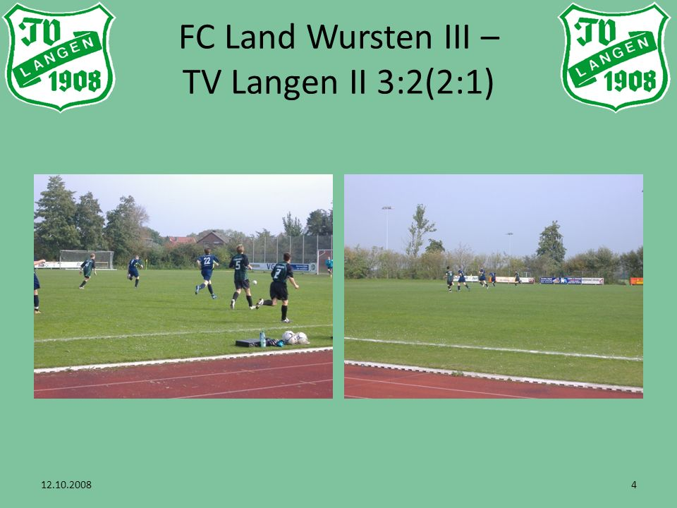12.10.20085 FC Land Wursten III – TV Langen II 3:2(2:1)