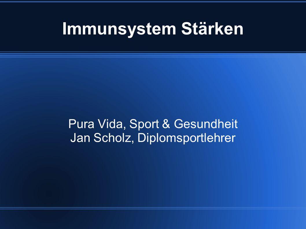 Immunsystem Stärken Pura Vida, Sport & Gesundheit Jan Scholz, Diplomsportlehrer