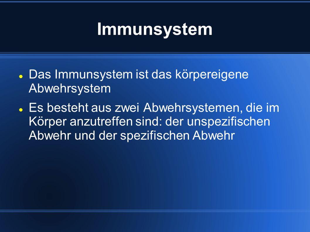 Immunsystem Das Immunsystem ist das körpereigene Abwehrsystem Es besteht aus zwei Abwehrsystemen, die im Körper anzutreffen sind: der unspezifischen A