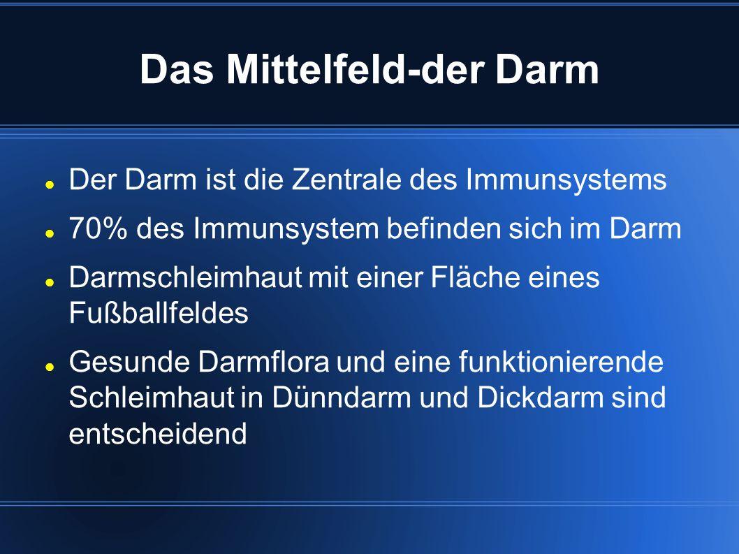 Das Mittelfeld-der Darm Der Darm ist die Zentrale des Immunsystems 70% des Immunsystem befinden sich im Darm Darmschleimhaut mit einer Fläche eines Fu