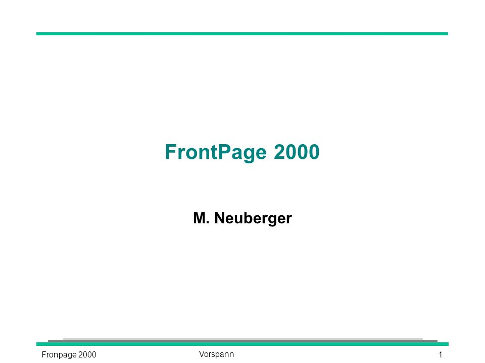 1Fronpage 2000Vorspann FrontPage 2000 M. Neuberger