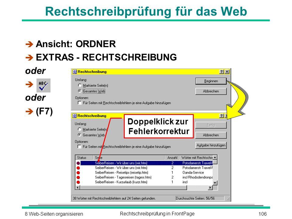 1068 Web-Seiten organisierenRechtschreibprüfung in FrontPage Rechtschreibprüfung für das Web è Ansicht: ORDNER è EXTRAS - RECHTSCHREIBUNG oder è oder  (F7) Doppelklick zur Fehlerkorrektur