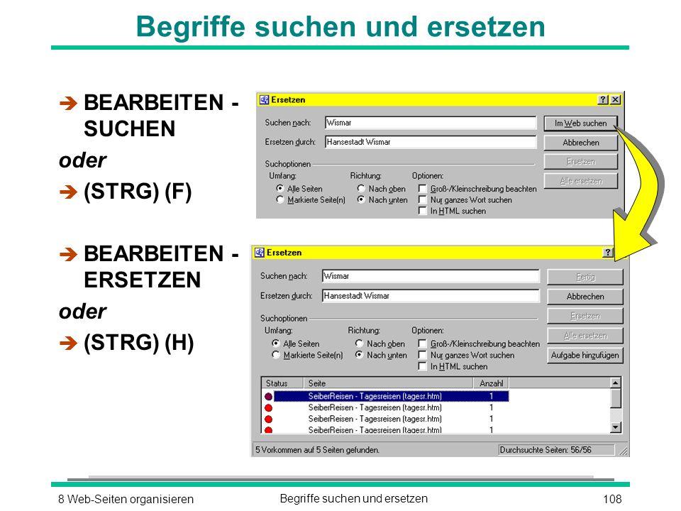 1088 Web-Seiten organisierenBegriffe suchen und ersetzen è BEARBEITEN - SUCHEN oder  (STRG) (F) è BEARBEITEN - ERSETZEN oder  (STRG) (H)