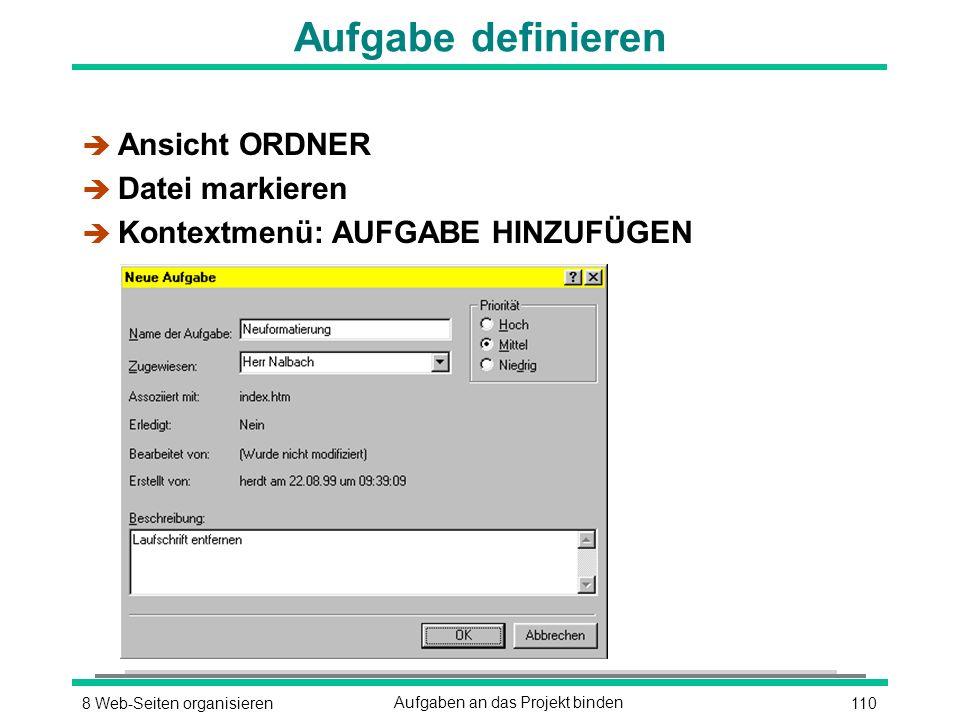 1108 Web-Seiten organisierenAufgaben an das Projekt binden Aufgabe definieren è Ansicht ORDNER è Datei markieren è Kontextmenü: AUFGABE HINZUFÜGEN