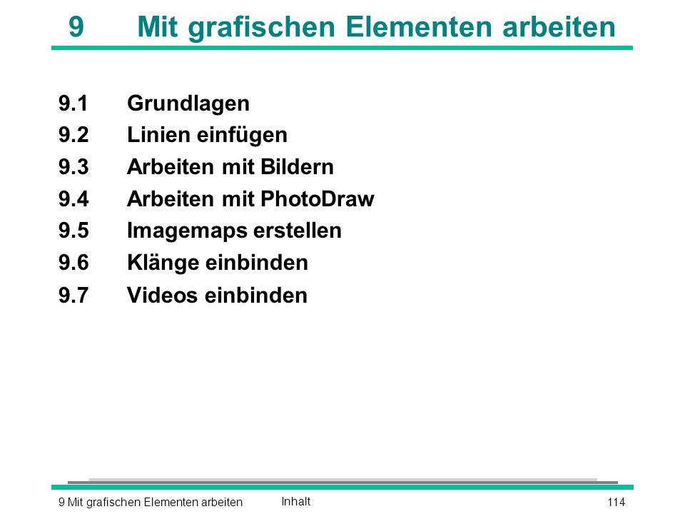 1149 Mit grafischen Elementen arbeitenInhalt 9Mit grafischen Elementen arbeiten 9.1Grundlagen 9.2Linien einfügen 9.3Arbeiten mit Bildern 9.4Arbeiten mit PhotoDraw 9.5Imagemaps erstellen 9.6Klänge einbinden 9.7Videos einbinden
