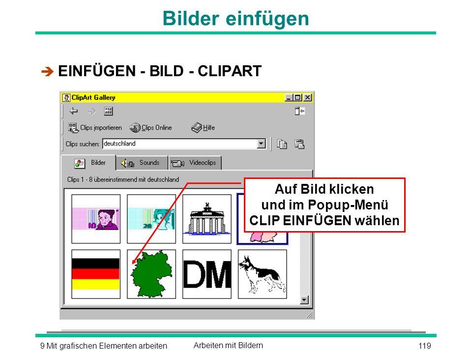 1199 Mit grafischen Elementen arbeitenArbeiten mit Bildern Bilder einfügen è EINFÜGEN - BILD - CLIPART Auf Bild klicken und im Popup-Menü CLIP EINFÜGEN wählen