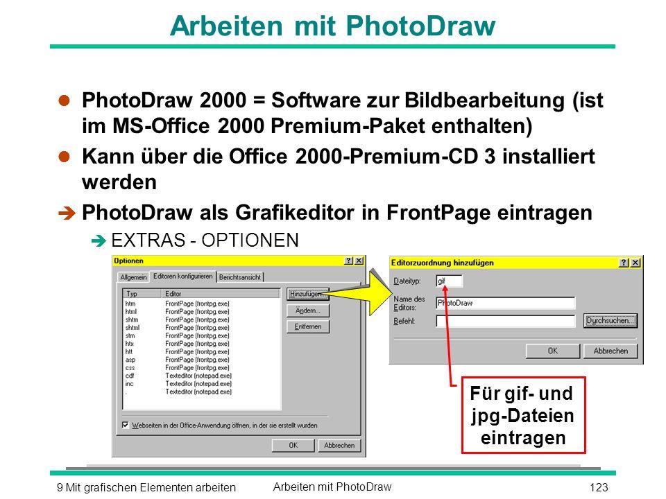 1239 Mit grafischen Elementen arbeitenArbeiten mit PhotoDraw l PhotoDraw 2000 = Software zur Bildbearbeitung (ist im MS-Office 2000 Premium-Paket enthalten) l Kann über die Office 2000-Premium-CD 3 installiert werden è PhotoDraw als Grafikeditor in FrontPage eintragen è EXTRAS - OPTIONEN Für gif- und jpg-Dateien eintragen