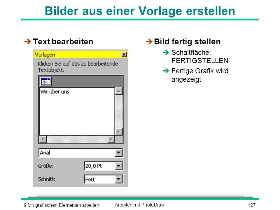 1279 Mit grafischen Elementen arbeitenArbeiten mit PhotoDraw Bilder aus einer Vorlage erstellen è Text bearbeiten è Bild fertig stellen è Schaltfläche: FERTIGSTELLEN è Fertige Grafik wird angezeigt