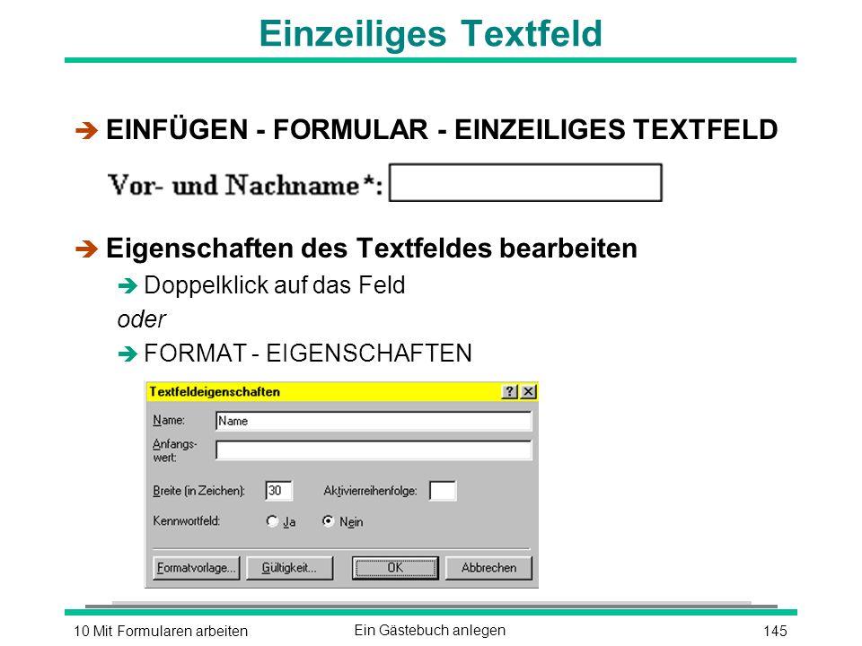 14510 Mit Formularen arbeitenEin Gästebuch anlegen Einzeiliges Textfeld è EINFÜGEN - FORMULAR - EINZEILIGES TEXTFELD è Eigenschaften des Textfeldes bearbeiten è Doppelklick auf das Feld oder è FORMAT - EIGENSCHAFTEN