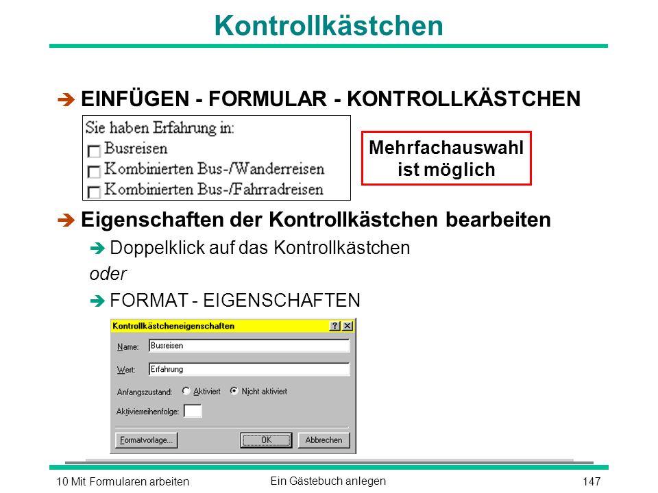14710 Mit Formularen arbeitenEin Gästebuch anlegen Kontrollkästchen è EINFÜGEN - FORMULAR - KONTROLLKÄSTCHEN è Eigenschaften der Kontrollkästchen bearbeiten è Doppelklick auf das Kontrollkästchen oder è FORMAT - EIGENSCHAFTEN Mehrfachauswahl ist möglich