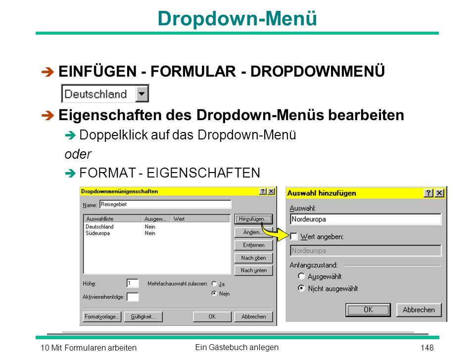 14810 Mit Formularen arbeitenEin Gästebuch anlegen Dropdown-Menü è EINFÜGEN - FORMULAR - DROPDOWNMENÜ è Eigenschaften des Dropdown-Menüs bearbeiten è Doppelklick auf das Dropdown-Menü oder è FORMAT - EIGENSCHAFTEN
