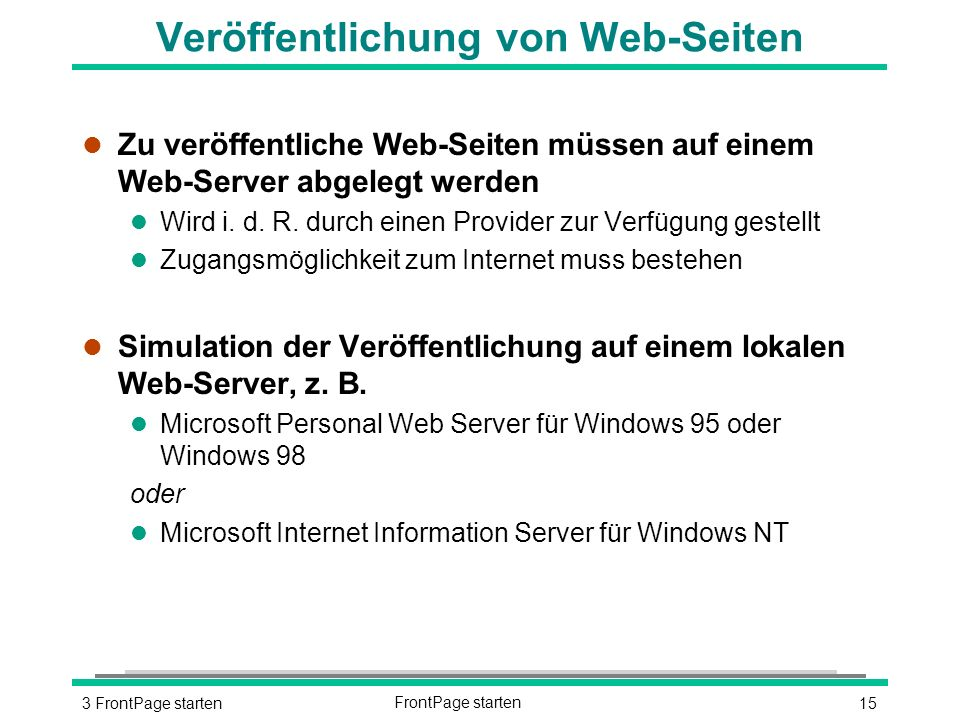 153 FrontPage startenFrontPage starten Veröffentlichung von Web-Seiten l Zu veröffentliche Web-Seiten müssen auf einem Web-Server abgelegt werden l Wird i.
