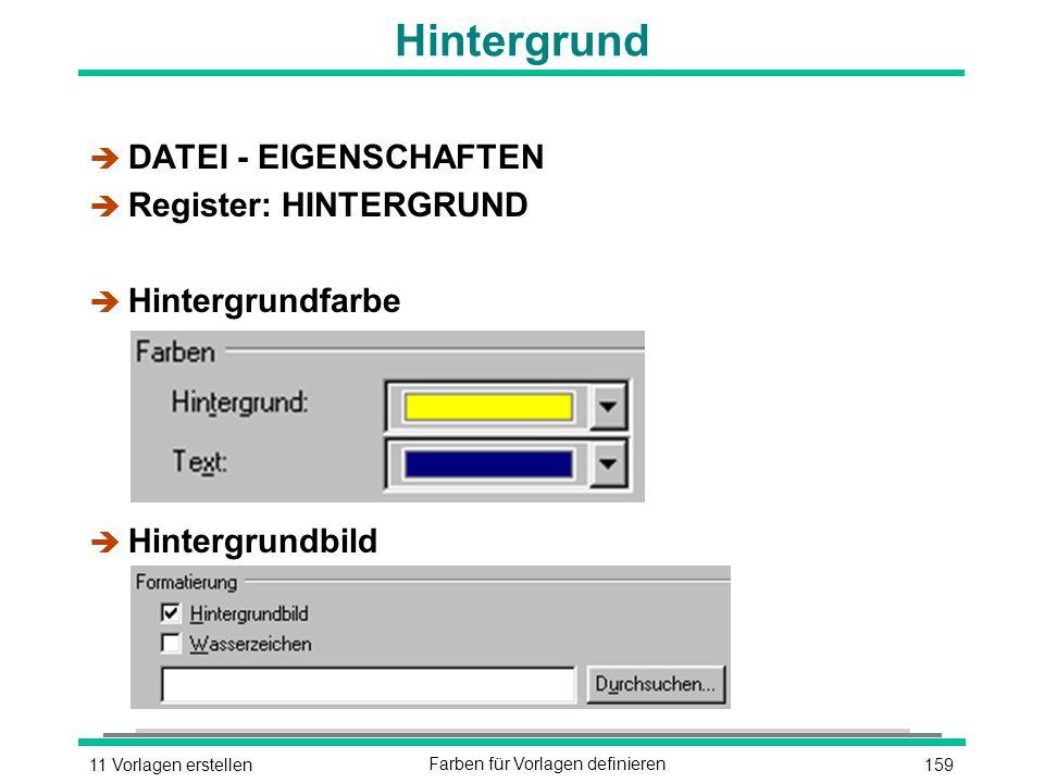 15911 Vorlagen erstellenFarben für Vorlagen definieren Hintergrund è DATEI - EIGENSCHAFTEN è Register: HINTERGRUND è Hintergrundfarbe è Hintergrundbild