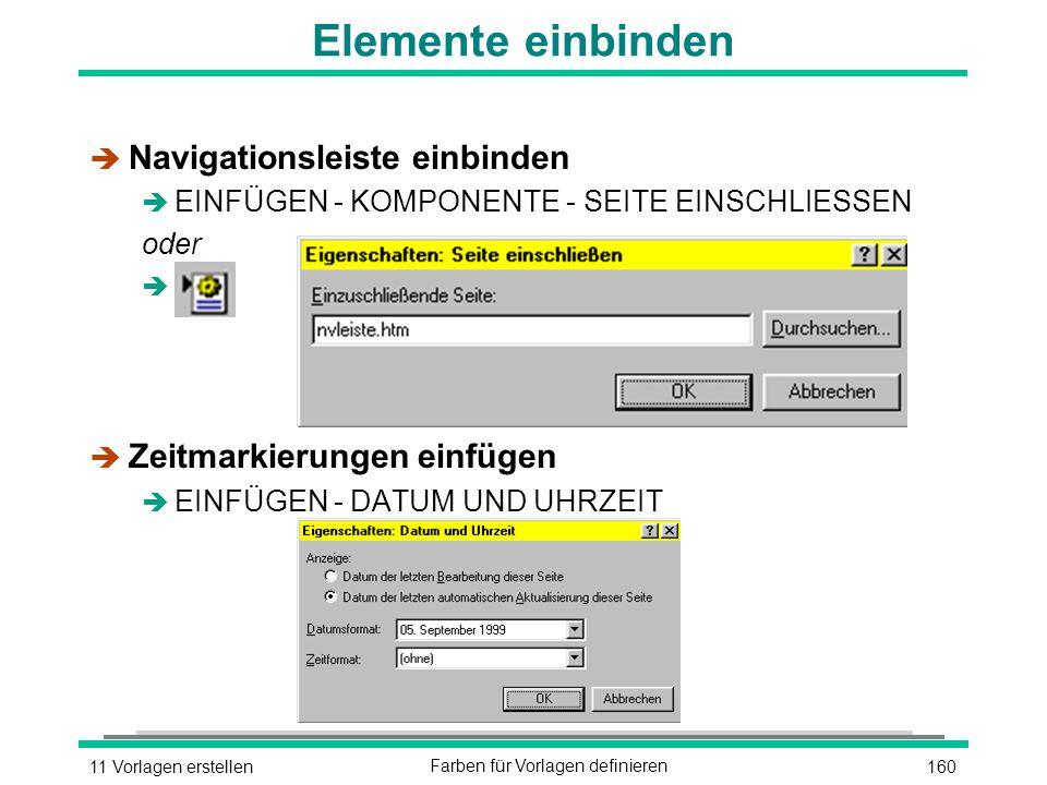 16011 Vorlagen erstellenFarben für Vorlagen definieren Elemente einbinden è Navigationsleiste einbinden è EINFÜGEN - KOMPONENTE - SEITE EINSCHLIESSEN oder è è Zeitmarkierungen einfügen è EINFÜGEN - DATUM UND UHRZEIT