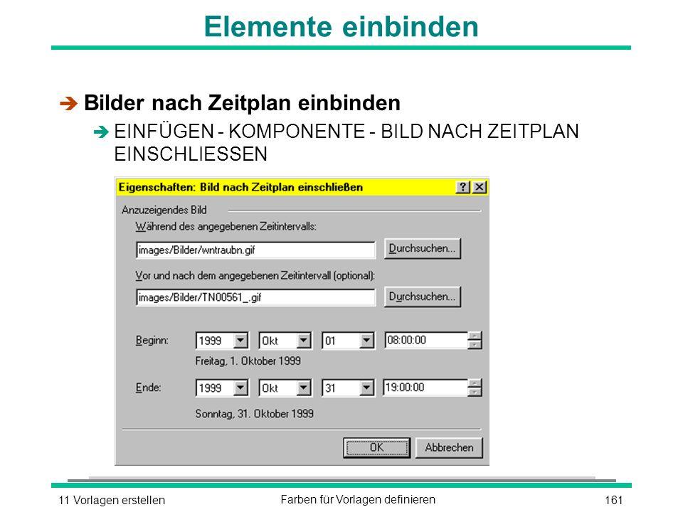16111 Vorlagen erstellenFarben für Vorlagen definieren Elemente einbinden è Bilder nach Zeitplan einbinden è EINFÜGEN - KOMPONENTE - BILD NACH ZEITPLAN EINSCHLIESSEN