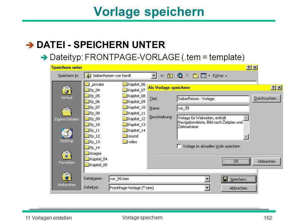 16211 Vorlagen erstellenVorlage speichern è DATEI - SPEICHERN UNTER è Dateityp: FRONTPAGE-VORLAGE (.tem = template)