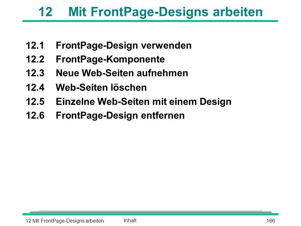 16612 Mit FrontPage-Designs arbeitenInhalt 12Mit FrontPage-Designs arbeiten 12.1FrontPage-Design verwenden 12.2FrontPage-Komponente 12.3Neue Web-Seiten aufnehmen 12.4Web-Seiten löschen 12.5Einzelne Web-Seiten mit einem Design 12.6FrontPage-Design entfernen