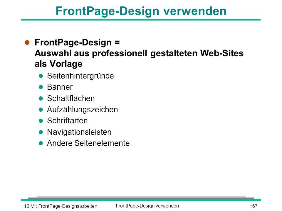 16712 Mit FrontPage-Designs arbeitenFrontPage-Design verwenden l FrontPage-Design = Auswahl aus professionell gestalteten Web-Sites als Vorlage l Seitenhintergründe l Banner l Schaltflächen l Aufzählungszeichen l Schriftarten l Navigationsleisten l Andere Seitenelemente