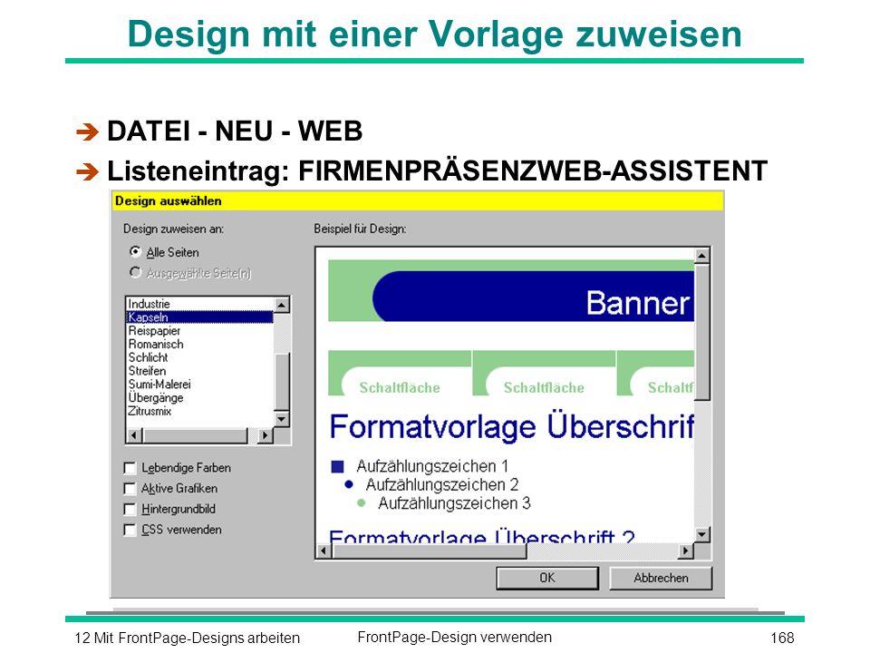 16812 Mit FrontPage-Designs arbeitenFrontPage-Design verwenden Design mit einer Vorlage zuweisen è DATEI - NEU - WEB è Listeneintrag: FIRMENPRÄSENZWEB-ASSISTENT
