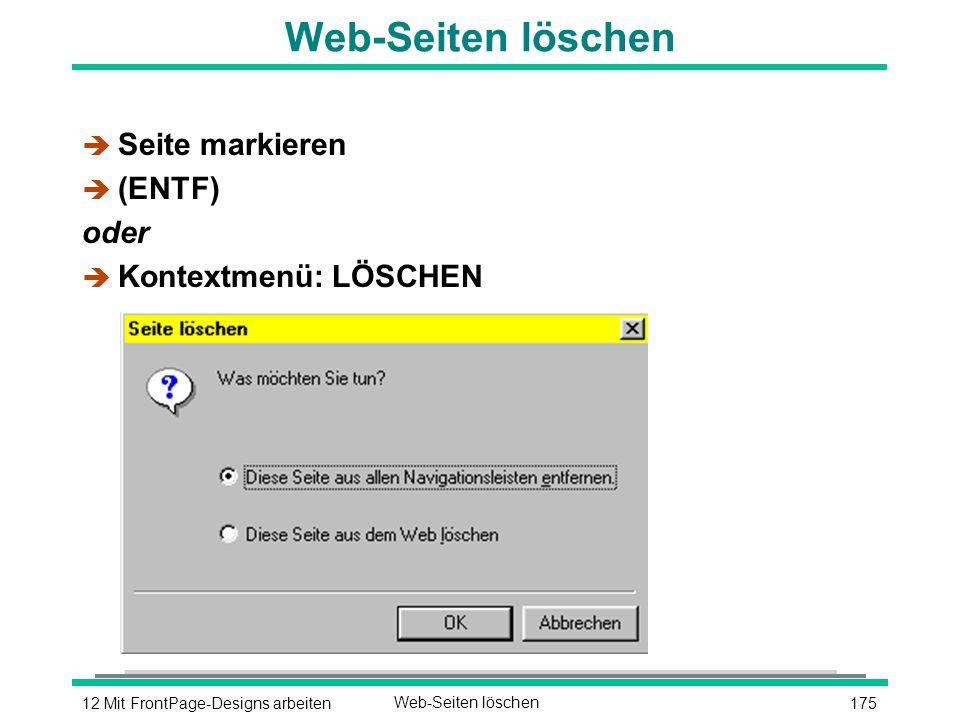 17512 Mit FrontPage-Designs arbeitenWeb-Seiten löschen è Seite markieren  (ENTF) oder è Kontextmenü: LÖSCHEN