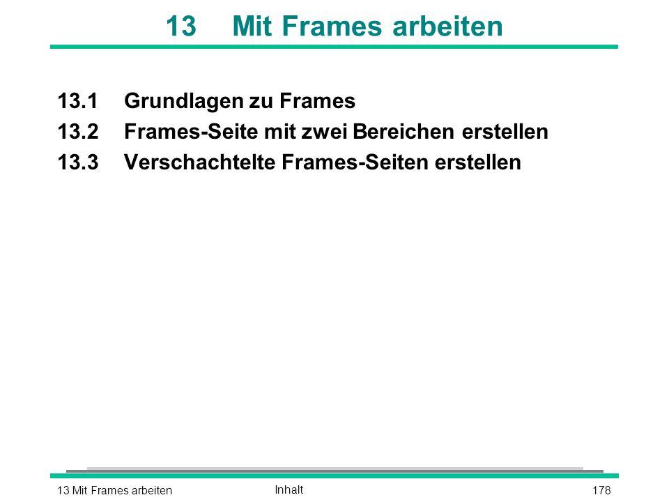 17813 Mit Frames arbeitenInhalt 13Mit Frames arbeiten 13.1Grundlagen zu Frames 13.2Frames-Seite mit zwei Bereichen erstellen 13.3Verschachtelte Frames-Seiten erstellen