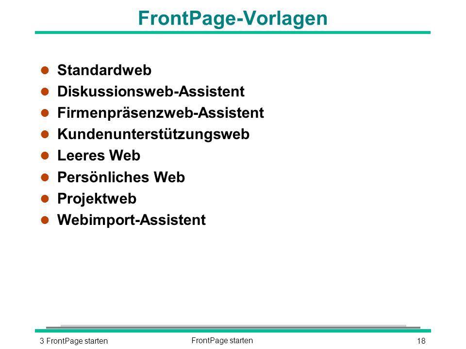 183 FrontPage startenFrontPage starten FrontPage-Vorlagen l Standardweb l Diskussionsweb-Assistent l Firmenpräsenzweb-Assistent l Kundenunterstützungsweb l Leeres Web l Persönliches Web l Projektweb l Webimport-Assistent