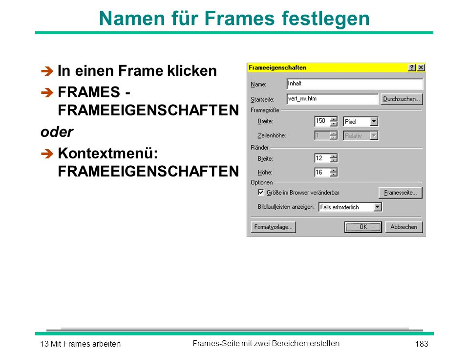 18313 Mit Frames arbeitenFrames-Seite mit zwei Bereichen erstellen Namen für Frames festlegen è In einen Frame klicken è FRAMES - FRAMEEIGENSCHAFTEN oder è Kontextmenü: FRAMEEIGENSCHAFTEN
