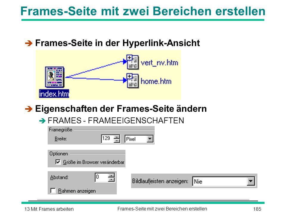 18513 Mit Frames arbeitenFrames-Seite mit zwei Bereichen erstellen è Frames-Seite in der Hyperlink-Ansicht è Eigenschaften der Frames-Seite ändern è FRAMES - FRAMEEIGENSCHAFTEN