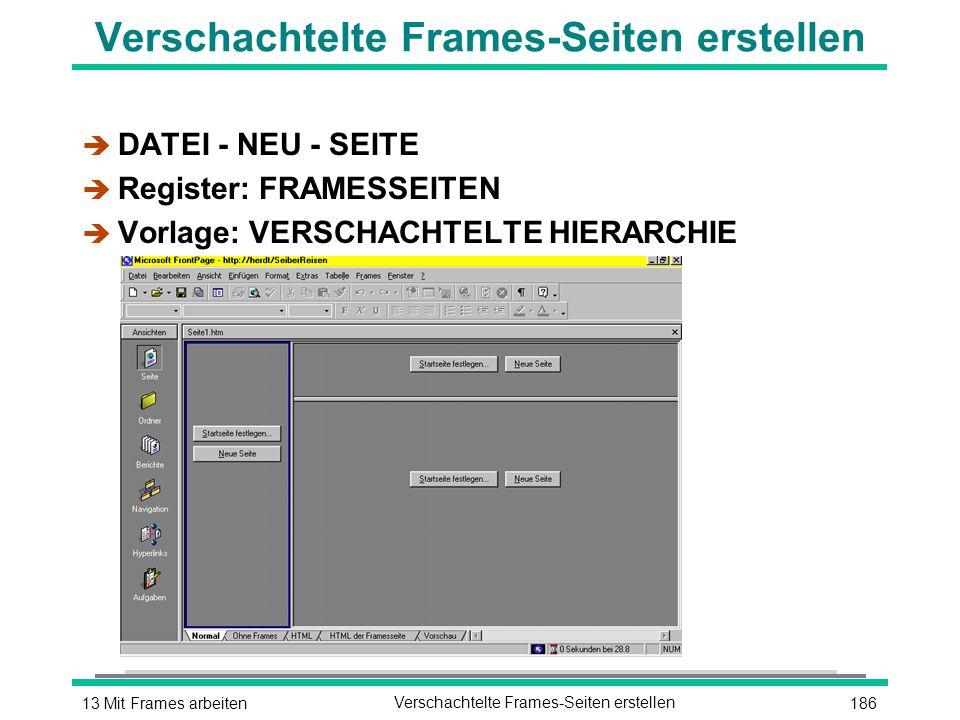 18613 Mit Frames arbeitenVerschachtelte Frames-Seiten erstellen è DATEI - NEU - SEITE è Register: FRAMESSEITEN è Vorlage: VERSCHACHTELTE HIERARCHIE