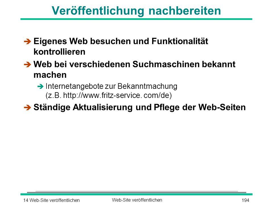 19414 Web-Site veröffentlichenWeb-Site veröffentlichen Veröffentlichung nachbereiten è Eigenes Web besuchen und Funktionalität kontrollieren è Web bei verschiedenen Suchmaschinen bekannt machen è Internetangebote zur Bekanntmachung (z.B.