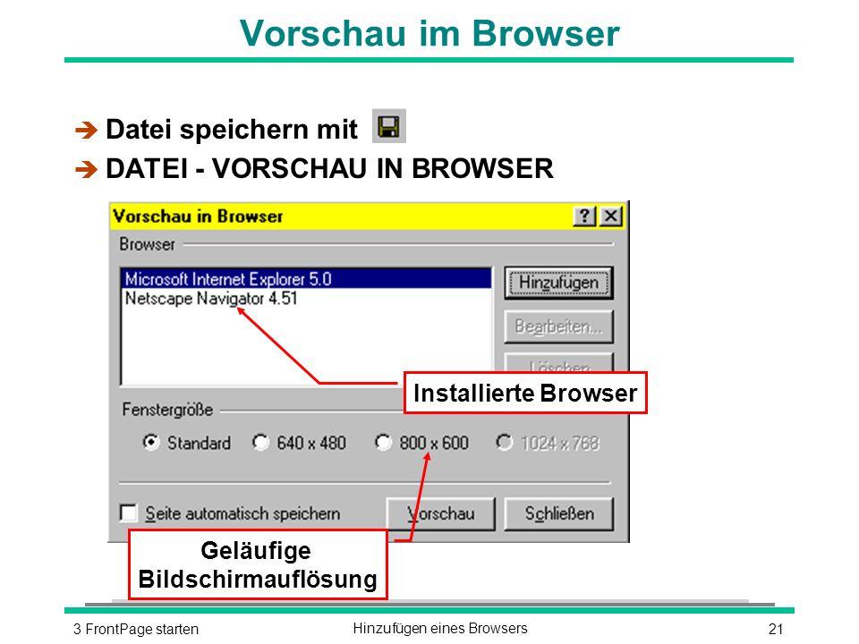 213 FrontPage startenHinzufügen eines Browsers Vorschau im Browser è Datei speichern mit è DATEI - VORSCHAU IN BROWSER Installierte Browser Geläufige Bildschirmauflösung
