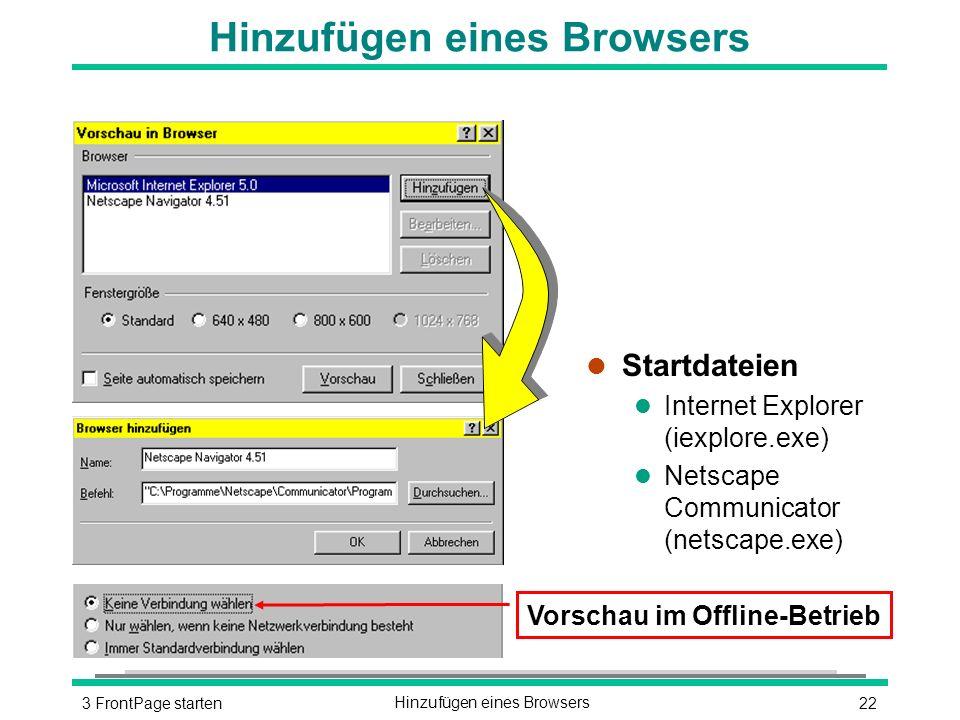 223 FrontPage startenHinzufügen eines Browsers l Startdateien l Internet Explorer (iexplore.exe) l Netscape Communicator (netscape.exe) Vorschau im Offline-Betrieb
