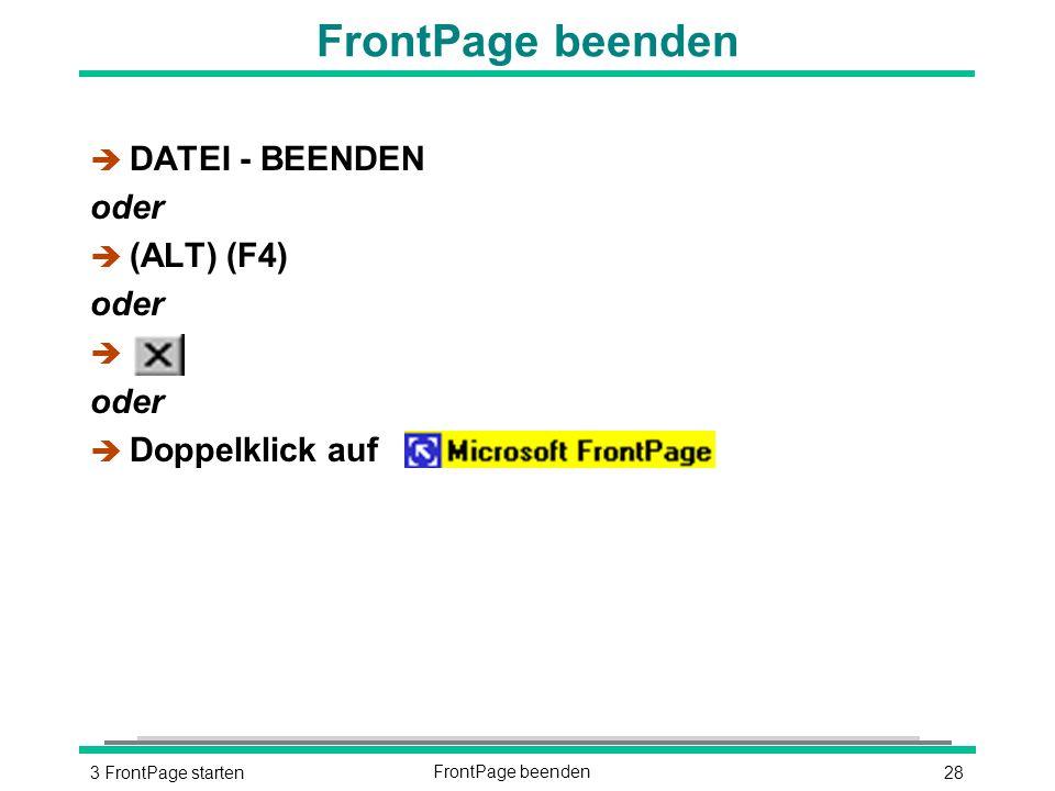 283 FrontPage startenFrontPage beenden è DATEI - BEENDEN oder  (ALT) (F4) oder è oder è Doppelklick auf