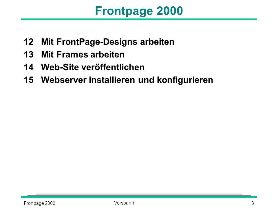 3Fronpage 2000Vorspann Frontpage 2000 12Mit FrontPage-Designs arbeiten 13Mit Frames arbeiten 14Web-Site veröffentlichen 15Webserver installieren und konfigurieren