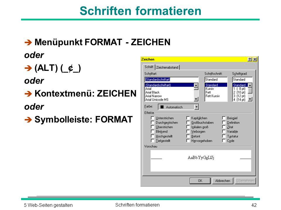 425 Web-Seiten gestaltenSchriften formatieren è Menüpunkt FORMAT - ZEICHEN oder  (ALT) (_¢_) oder è Kontextmenü: ZEICHEN oder è Symbolleiste: FORMAT