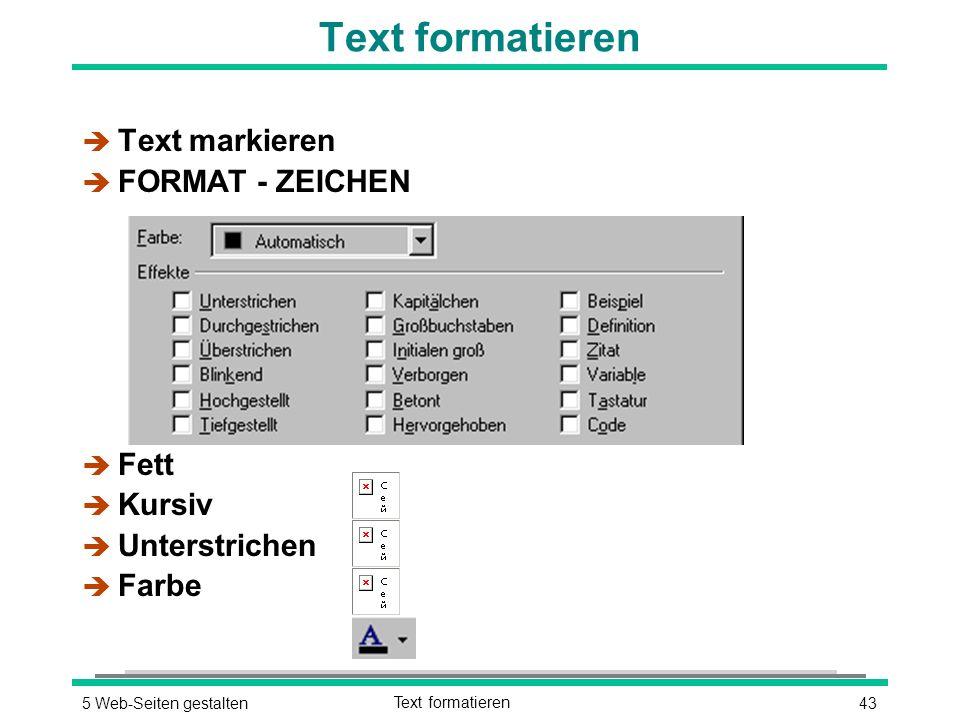 435 Web-Seiten gestaltenText formatieren è Text markieren è FORMAT - ZEICHEN è Fett è Kursiv è Unterstrichen è Farbe
