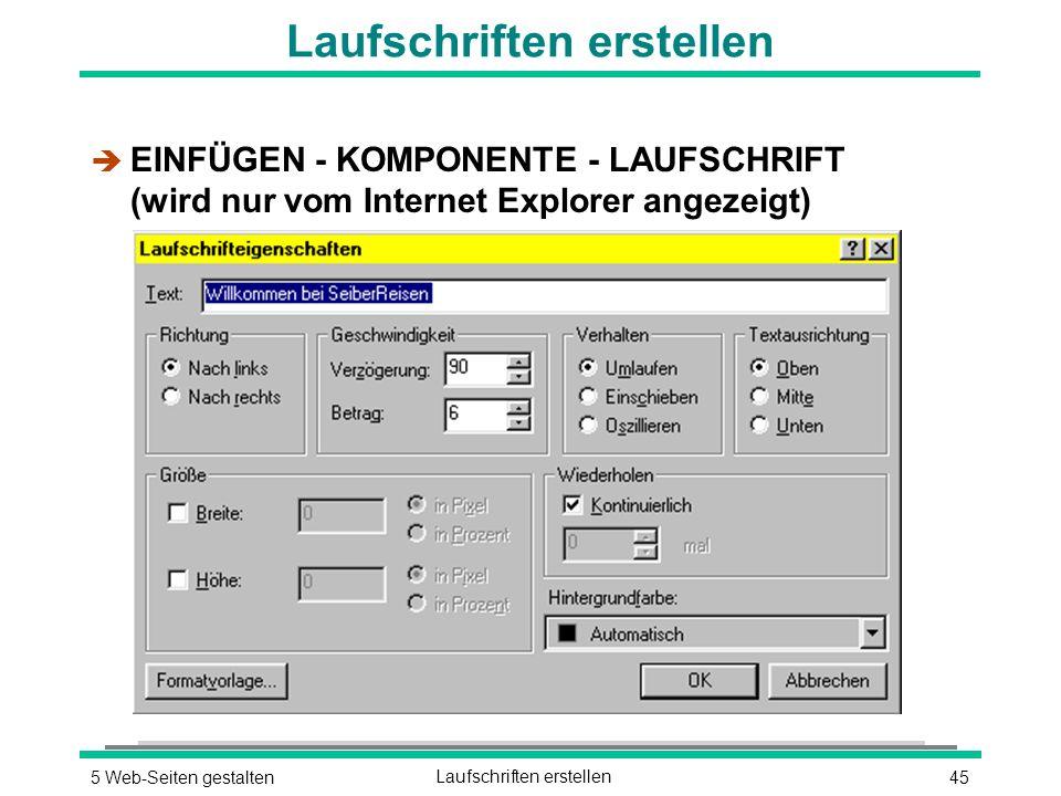 455 Web-Seiten gestaltenLaufschriften erstellen è EINFÜGEN - KOMPONENTE - LAUFSCHRIFT (wird nur vom Internet Explorer angezeigt)
