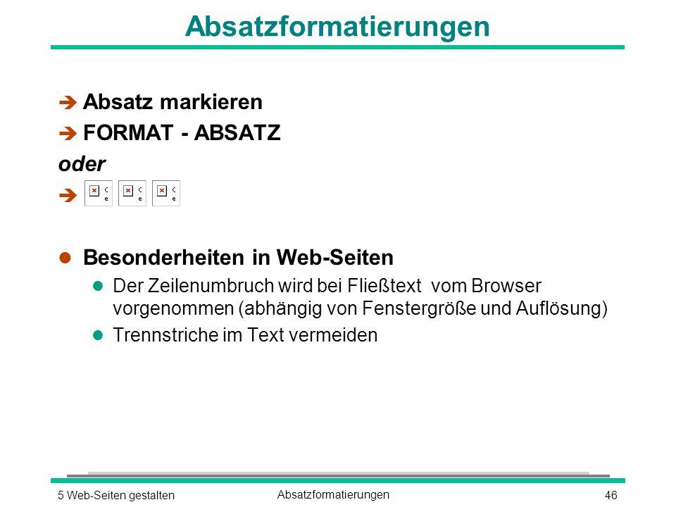 465 Web-Seiten gestaltenAbsatzformatierungen è Absatz markieren è FORMAT - ABSATZ oder è l Besonderheiten in Web-Seiten l Der Zeilenumbruch wird bei Fließtext vom Browser vorgenommen (abhängig von Fenstergröße und Auflösung) l Trennstriche im Text vermeiden