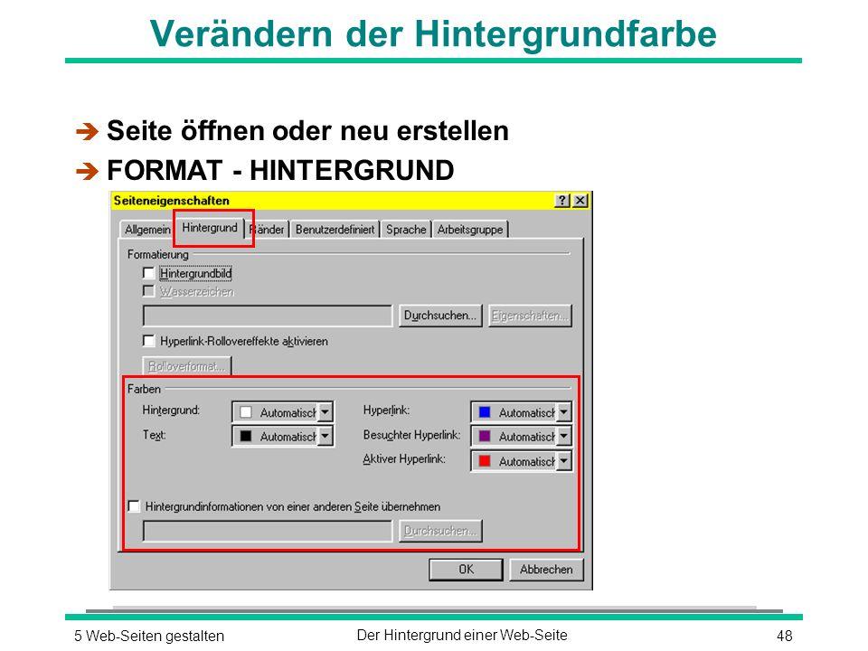 485 Web-Seiten gestaltenDer Hintergrund einer Web-Seite Verändern der Hintergrundfarbe è Seite öffnen oder neu erstellen è FORMAT - HINTERGRUND