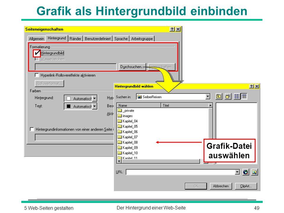 495 Web-Seiten gestaltenDer Hintergrund einer Web-Seite Grafik als Hintergrundbild einbinden Grafik-Datei auswählen