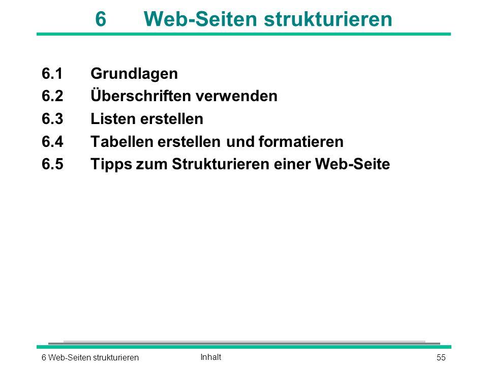 556 Web-Seiten strukturierenInhalt 6Web-Seiten strukturieren 6.1Grundlagen 6.2Überschriften verwenden 6.3Listen erstellen 6.4Tabellen erstellen und formatieren 6.5Tipps zum Strukturieren einer Web-Seite