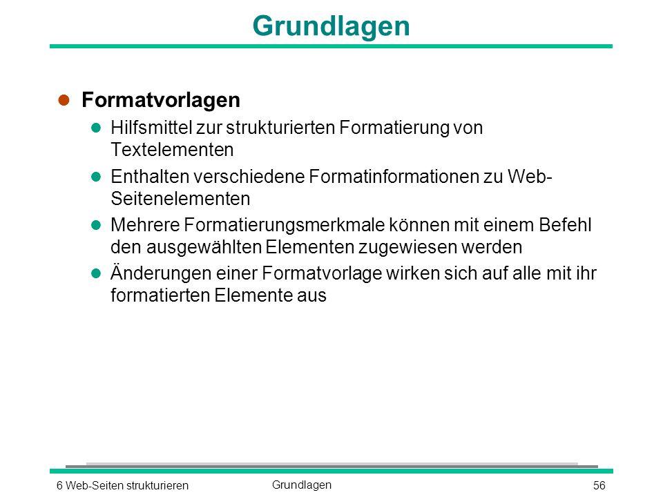 566 Web-Seiten strukturierenGrundlagen l Formatvorlagen l Hilfsmittel zur strukturierten Formatierung von Textelementen l Enthalten verschiedene Formatinformationen zu Web- Seitenelementen l Mehrere Formatierungsmerkmale können mit einem Befehl den ausgewählten Elementen zugewiesen werden l Änderungen einer Formatvorlage wirken sich auf alle mit ihr formatierten Elemente aus