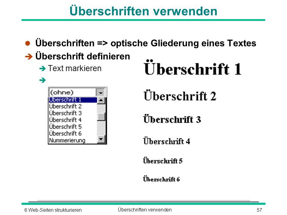 576 Web-Seiten strukturierenÜberschriften verwenden l Überschriften => optische Gliederung eines Textes è Überschrift definieren è Text markieren è