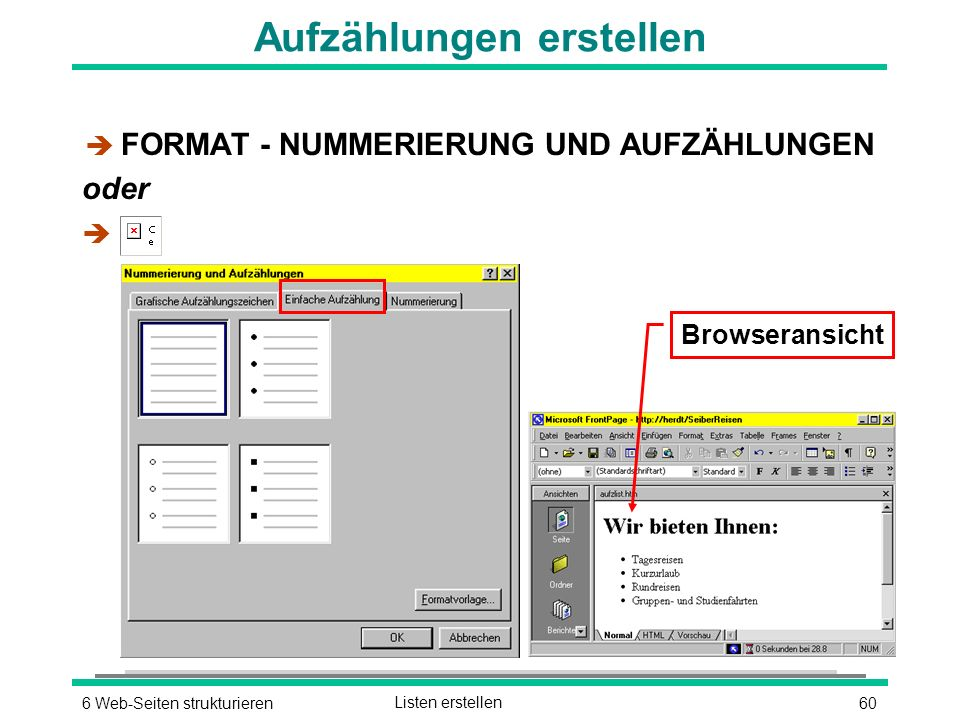 606 Web-Seiten strukturierenListen erstellen Aufzählungen erstellen è FORMAT - NUMMERIERUNG UND AUFZÄHLUNGEN oder è Browseransicht
