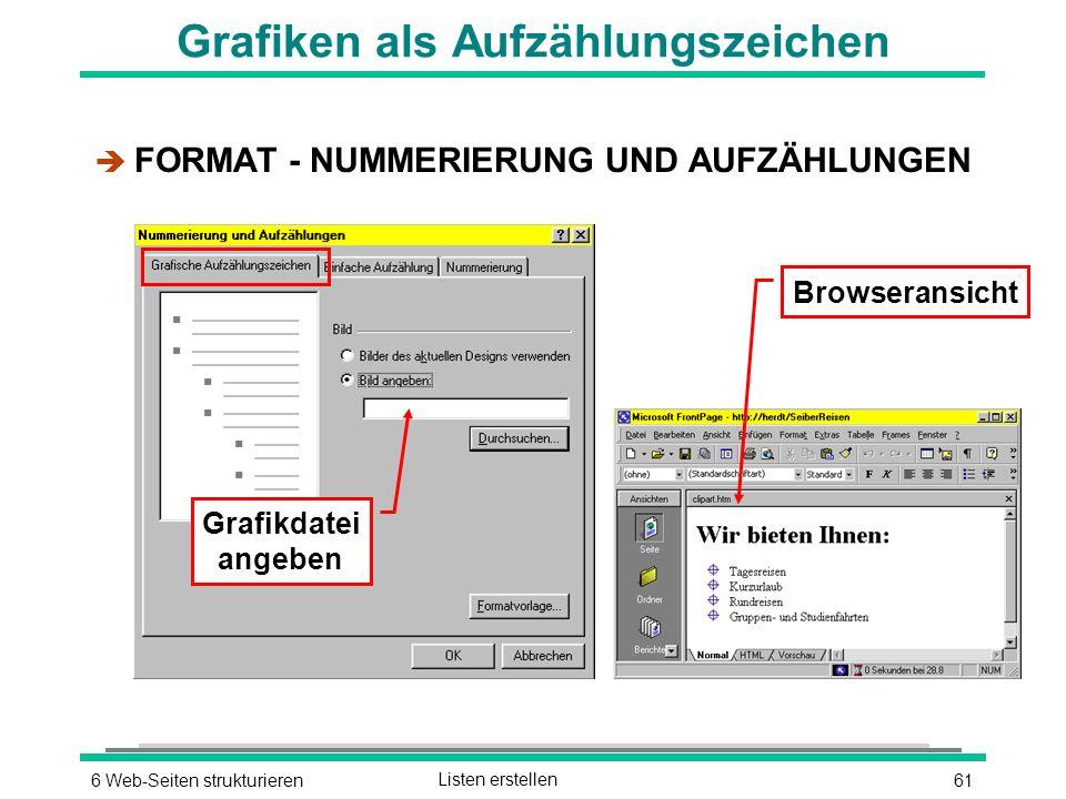 616 Web-Seiten strukturierenListen erstellen Grafiken als Aufzählungszeichen è FORMAT - NUMMERIERUNG UND AUFZÄHLUNGEN Browseransicht Grafikdatei angeben