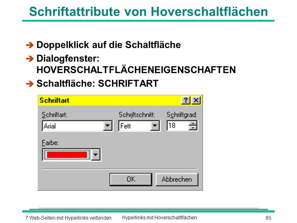 857 Web-Seiten mit Hyperlinks verbindenHyperlinks mit Hoverschaltflächen Schriftattribute von Hoverschaltflächen è Doppelklick auf die Schaltfläche è Dialogfenster: HOVERSCHALTFLÄCHENEIGENSCHAFTEN è Schaltfläche: SCHRIFTART