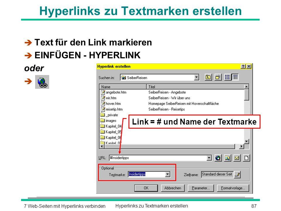 877 Web-Seiten mit Hyperlinks verbindenHyperlinks zu Textmarken erstellen è Text für den Link markieren è EINFÜGEN - HYPERLINK oder è Link = # und Name der Textmarke