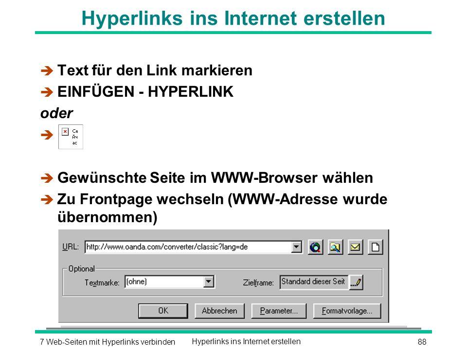 887 Web-Seiten mit Hyperlinks verbindenHyperlinks ins Internet erstellen è Text für den Link markieren è EINFÜGEN - HYPERLINK oder è è Gewünschte Seite im WWW-Browser wählen è Zu Frontpage wechseln (WWW-Adresse wurde übernommen)