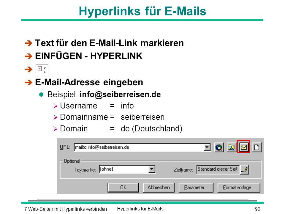907 Web-Seiten mit Hyperlinks verbindenHyperlinks für E-Mails è Text für den E-Mail-Link markieren è EINFÜGEN - HYPERLINK è è E-Mail-Adresse eingeben l Beispiel: info@seiberreisen.de  Username= info  Domainname = seiberreisen  Domain = de (Deutschland)